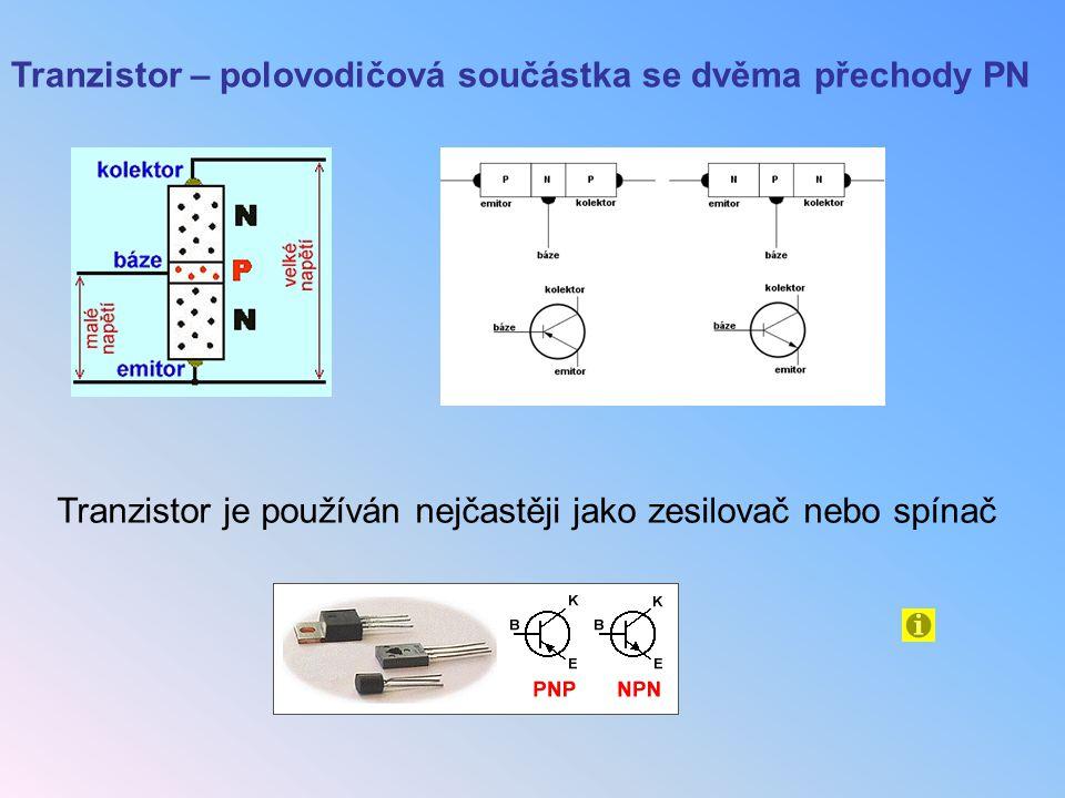 Tranzistor – polovodičová součástka se dvěma přechody PN Tranzistor je používán nejčastěji jako zesilovač nebo spínač