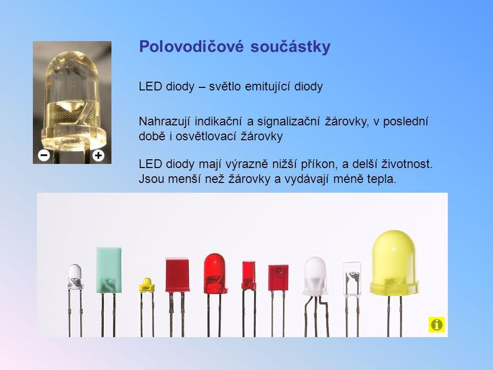 LED diody – světlo emitující diody Nahrazují indikační a signalizační žárovky, v poslední době i osvětlovací žárovky LED diody mají výrazně nižší přík