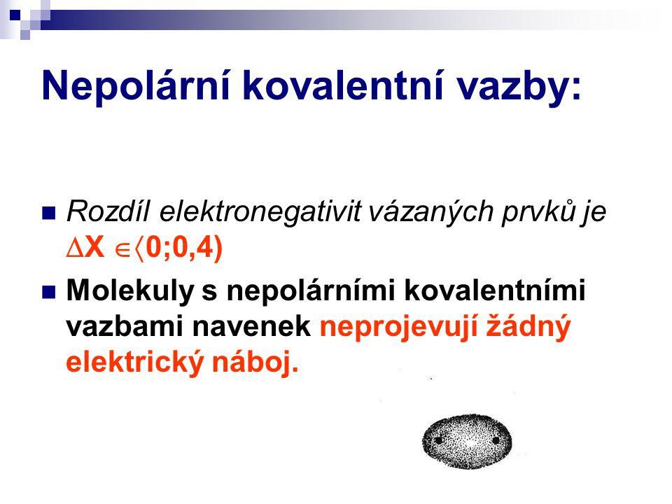 Nepolární kovalentní vazby: Rozdíl elektronegativit vázaných prvků je  X  0;0,4) Molekuly s nepolárními kovalentními vazbami navenek neprojevují žá