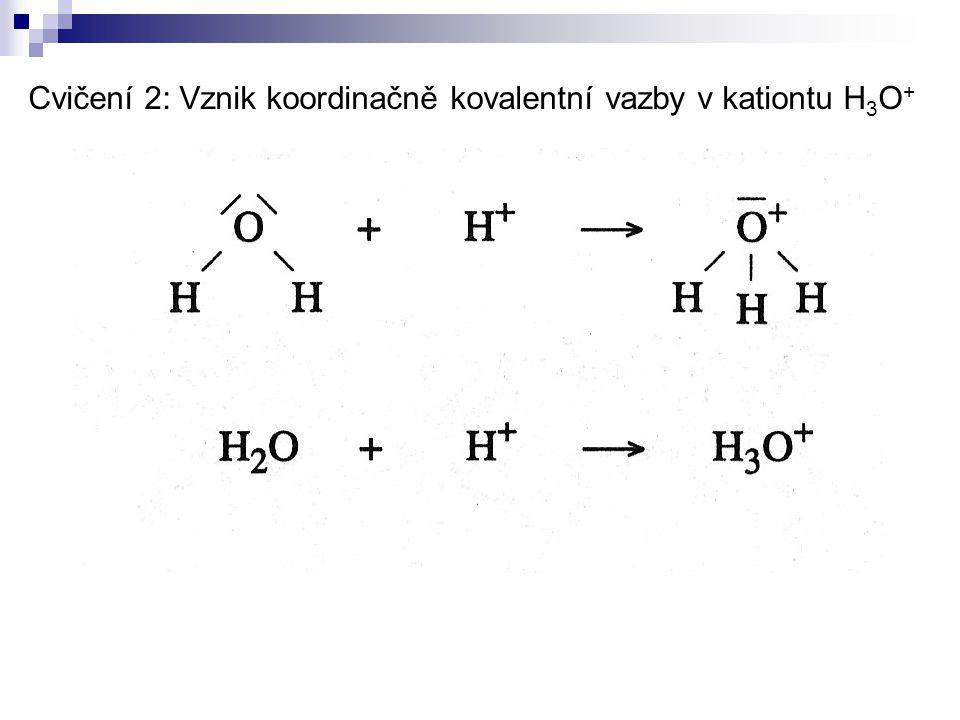 Cvičení 2: Vznik koordinačně kovalentní vazby v kationtu H 3 O +