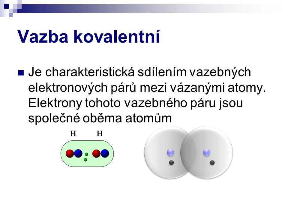 Vazba kovalentní Je charakteristická sdílením vazebných elektronových párů mezi vázanými atomy. Elektrony tohoto vazebného páru jsou společné oběma at