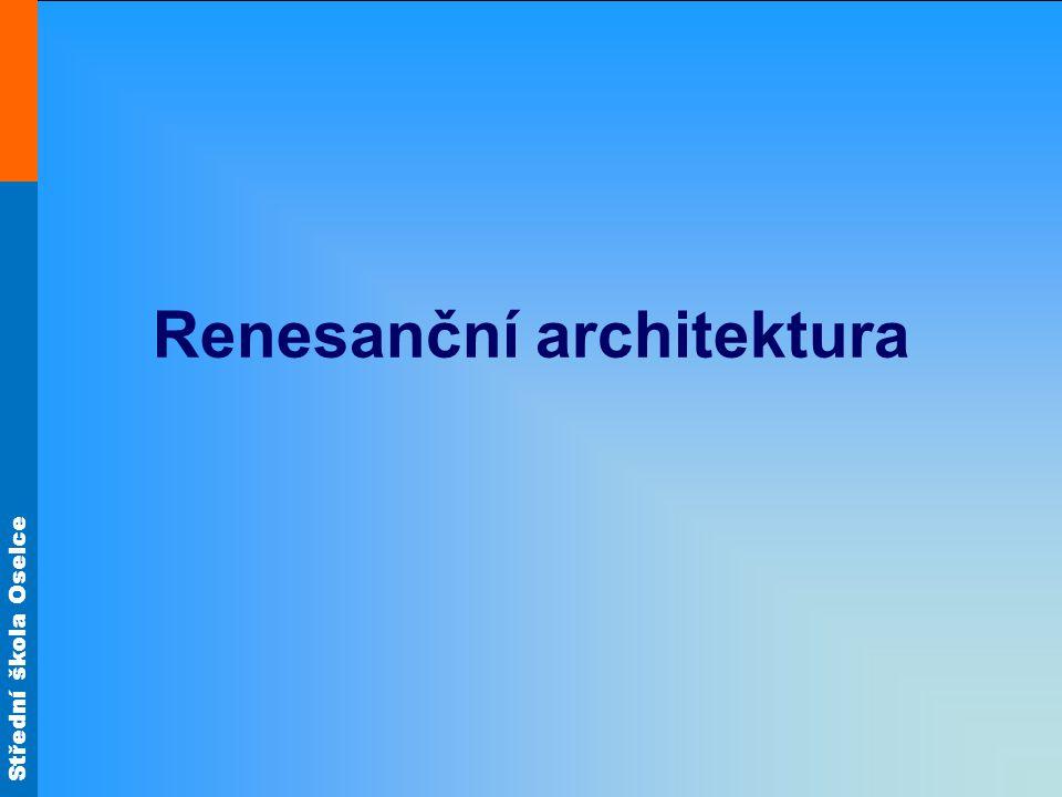 Střední škola Oselce druhy -sakrální: kostel, klášter -světská: městský dům, palác, renesanční zámky, venkovské vily, letohrádky, lovecké zámečky, zahrady s fontánami, lodžiemi typy chrámů -centrální: ztělesnění harmonie a klidu
