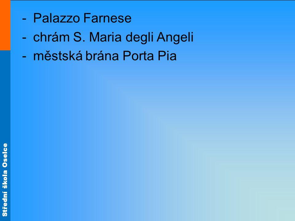 Střední škola Oselce -Palazzo Farnese -chrám S. Maria degli Angeli -městská brána Porta Pia