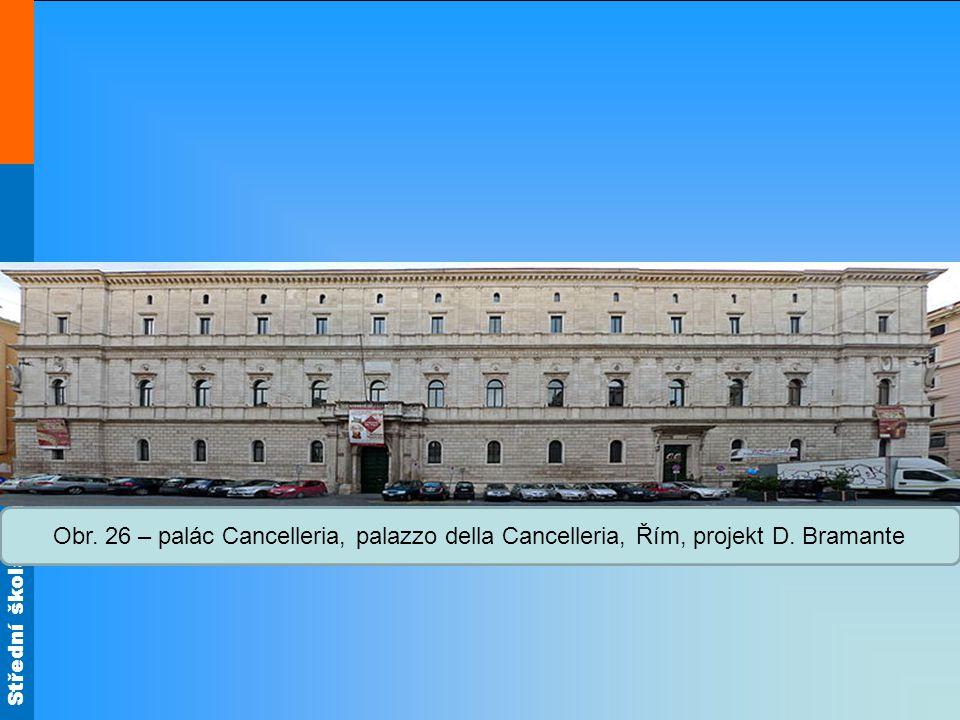 Střední škola Oselce Obr. 26 – palác Cancelleria, palazzo della Cancelleria, Řím, projekt D.