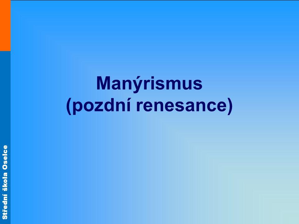 Střední škola Oselce Manýrismus (pozdní renesance)