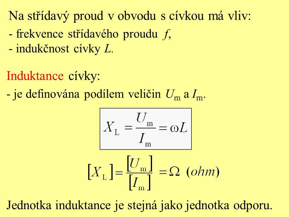 Jednotka induktance je stejná jako jednotka odporu. Na střídavý proud v obvodu s cívkou má vliv: - frekvence střídavého proudu f, - indukčnost cívky L