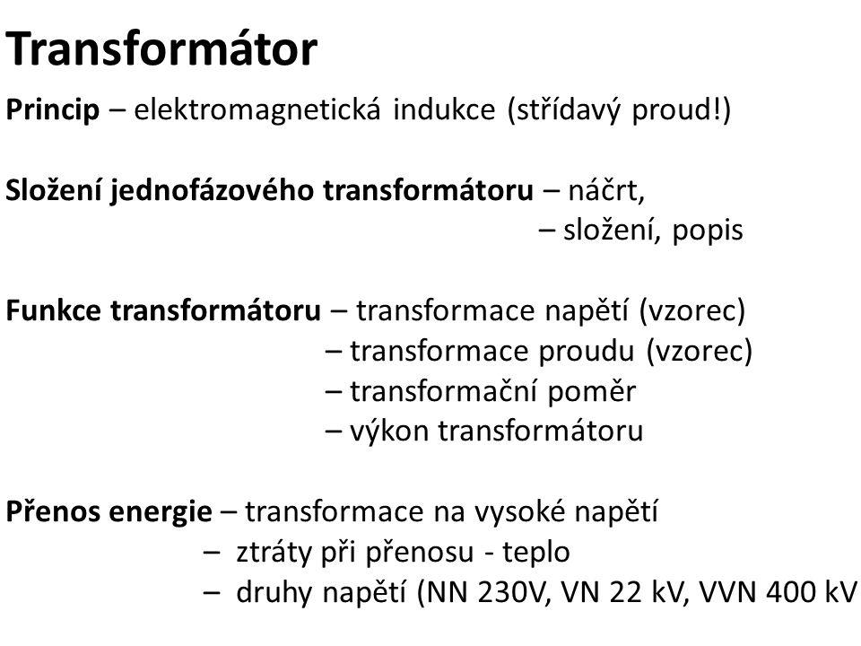 Transformátor Princip – elektromagnetická indukce (střídavý proud!) Složení jednofázového transformátoru – náčrt, – složení, popis Funkce transformáto