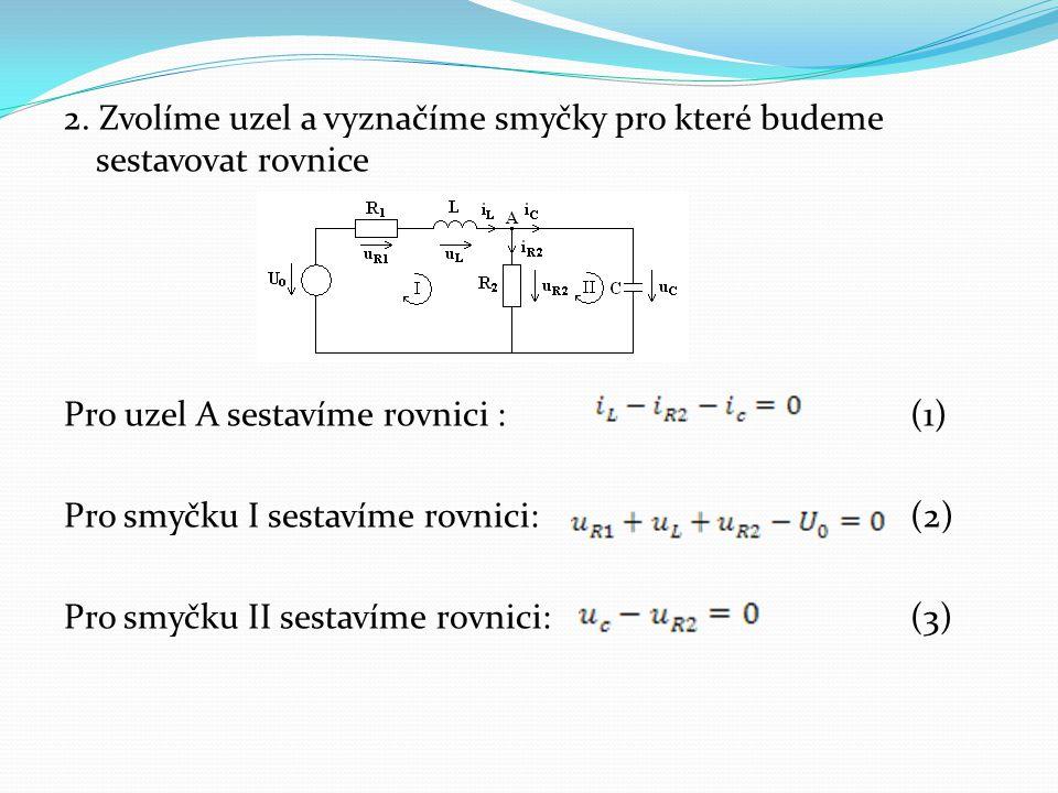 2. Zvolíme uzel a vyznačíme smyčky pro které budeme sestavovat rovnice Pro uzel A sestavíme rovnici :(1) Pro smyčku I sestavíme rovnici: (2) Pro smyčk