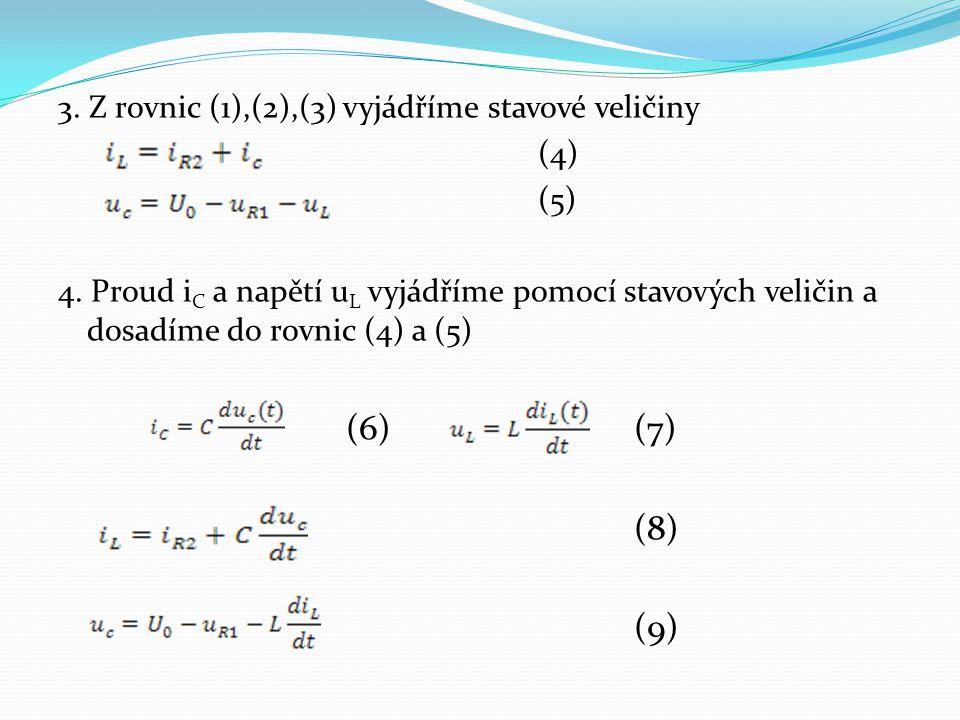 3. Z rovnic (1),(2),(3) vyjádříme stavové veličiny (4) (5) 4. Proud i C a napětí u L vyjádříme pomocí stavových veličin a dosadíme do rovnic (4) a (5)