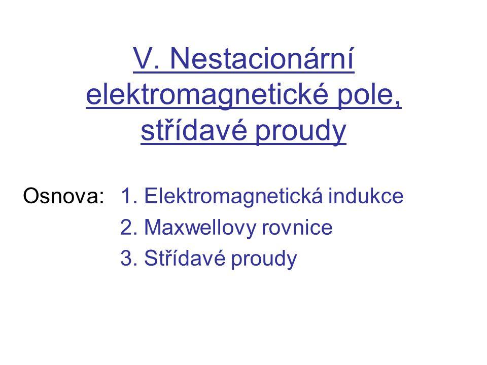 V.Nestacionární elektromagnetické pole, střídavé proudy Osnova:1.