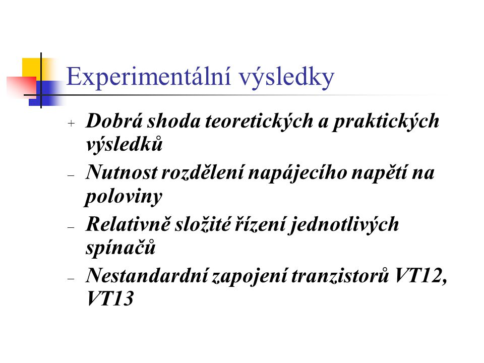 Experimentální výsledky + Dobrá shoda teoretických a praktických výsledků – Nutnost rozdělení napájecího napětí na poloviny – Relativně složité řízení