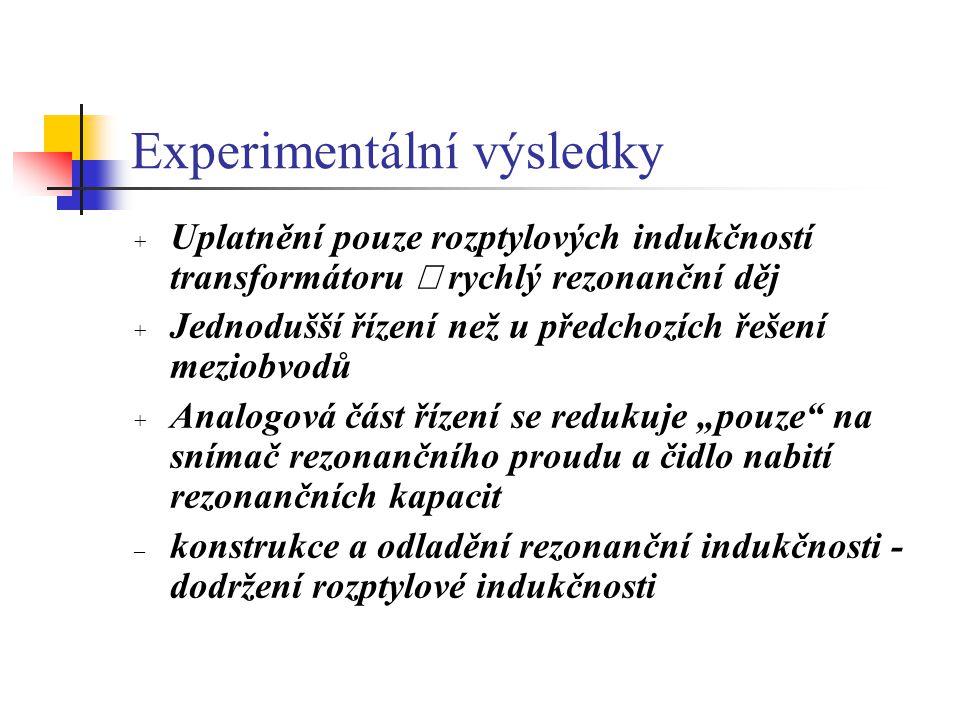 Experimentální výsledky + Uplatnění pouze rozptylových indukčností transformátoru  rychlý rezonanční děj + Jednodušší řízení než u předchozích řešení