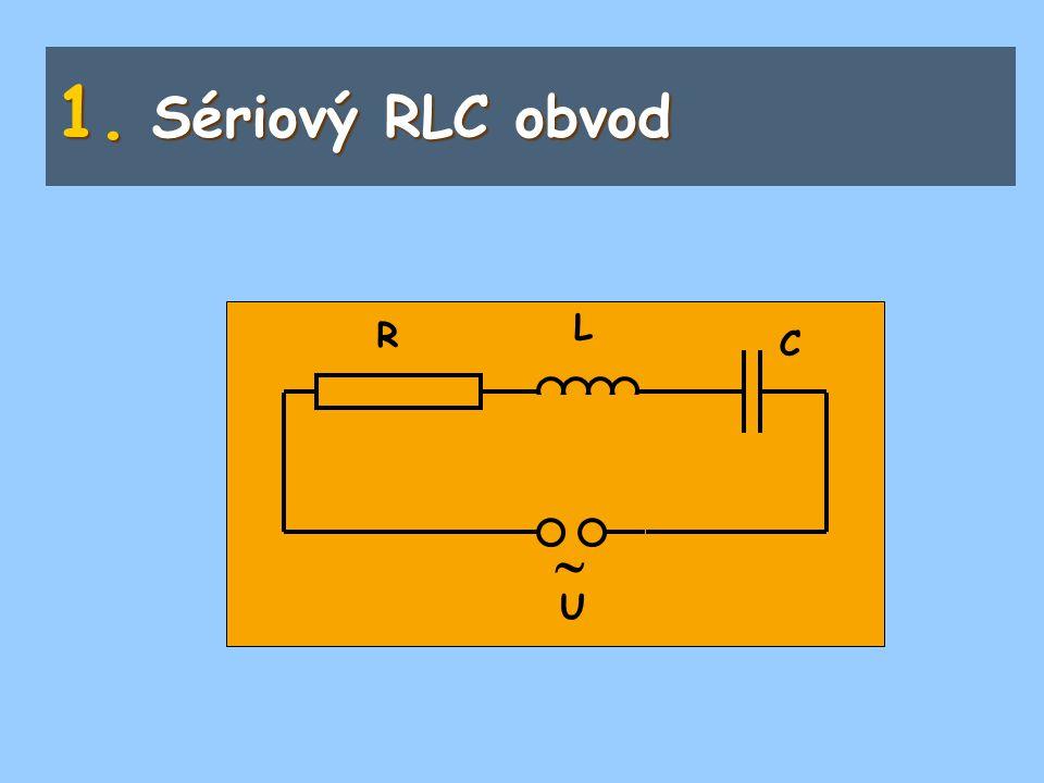 1. Sériový RLC obvod  L R C U