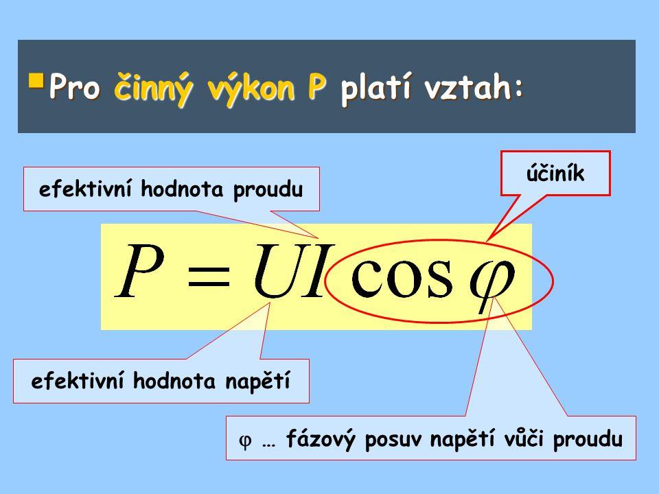  Pro činný výkon P platí vztah: efektivní hodnota napětí  … fázový posuv napětí vůči proudu efektivní hodnota proudu účiník