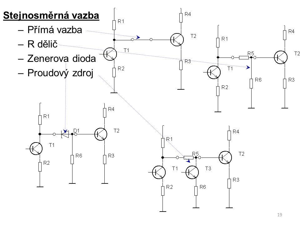 19 Stejnosměrná vazba –Přímá vazba –R dělič –Zenerova dioda –Proudový zdroj