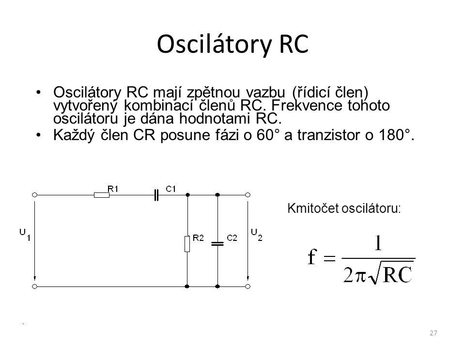 27 Oscilátory RC Oscilátory RC mají zpětnou vazbu (řídicí člen) vytvořený kombinací členů RC. Frekvence tohoto oscilátoru je dána hodnotami RC. Každý