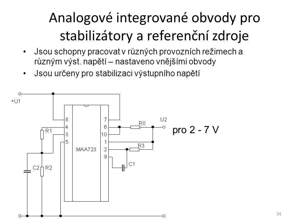 34 Analogové integrované obvody pro stabilizátory a referenční zdroje Jsou schopny pracovat v různých provozních režimech a různým výst. napětí – nast