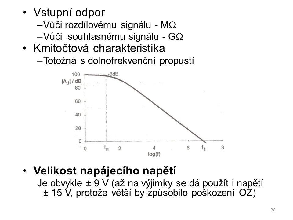 38 Vstupní odpor –Vůči rozdílovému signálu - M  –Vůči souhlasnému signálu - G  Kmitočtová charakteristika –Totožná s dolnofrekvenční propustí Veliko
