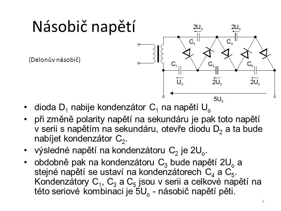 4 Násobič napětí dioda D 1 nabije kondenzátor C 1 na napětí U o při změně polarity napětí na sekundáru je pak toto napětí v serii s napětím na sekundá
