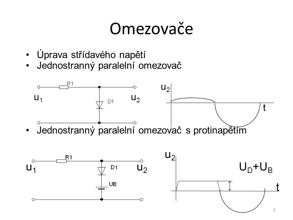 6 Omezovače Úprava střídavého napětí Jednostranný paralelní omezovač u 2 u 1 u 2 t Jednostranný paralelní omezovač s protinapětím u 2 u 1 u 2 U D +U B