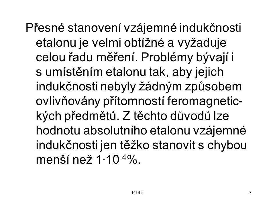 P14d3 Přesné stanovení vzájemné indukčnosti etalonu je velmi obtížné a vyžaduje celou řadu měření. Problémy bývají i s umístěním etalonu tak, aby jeji
