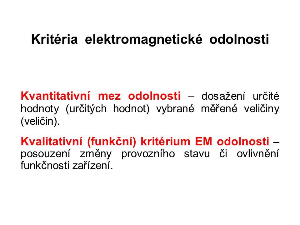Kritéria elektromagnetické odolnosti Kvantitativní mez odolnosti – dosažení určité hodnoty (určitých hodnot) vybrané měřené veličiny (veličin).