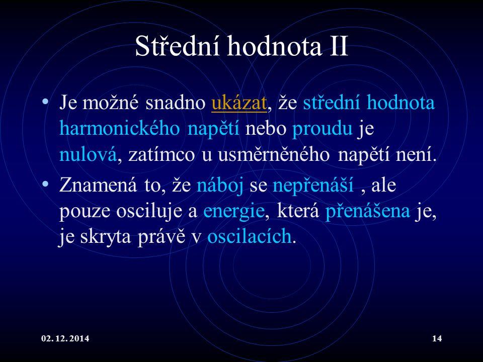 02. 12. 201414 Střední hodnota II Je možné snadno ukázat, že střední hodnota harmonického napětí nebo proudu je nulová, zatímco u usměrněného napětí n