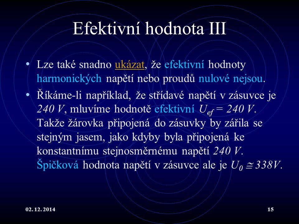 02. 12. 201415 Efektivní hodnota III Lze také snadno ukázat, že efektivní hodnoty harmonických napětí nebo proudů nulové nejsou.ukázat Říkáme-li napří