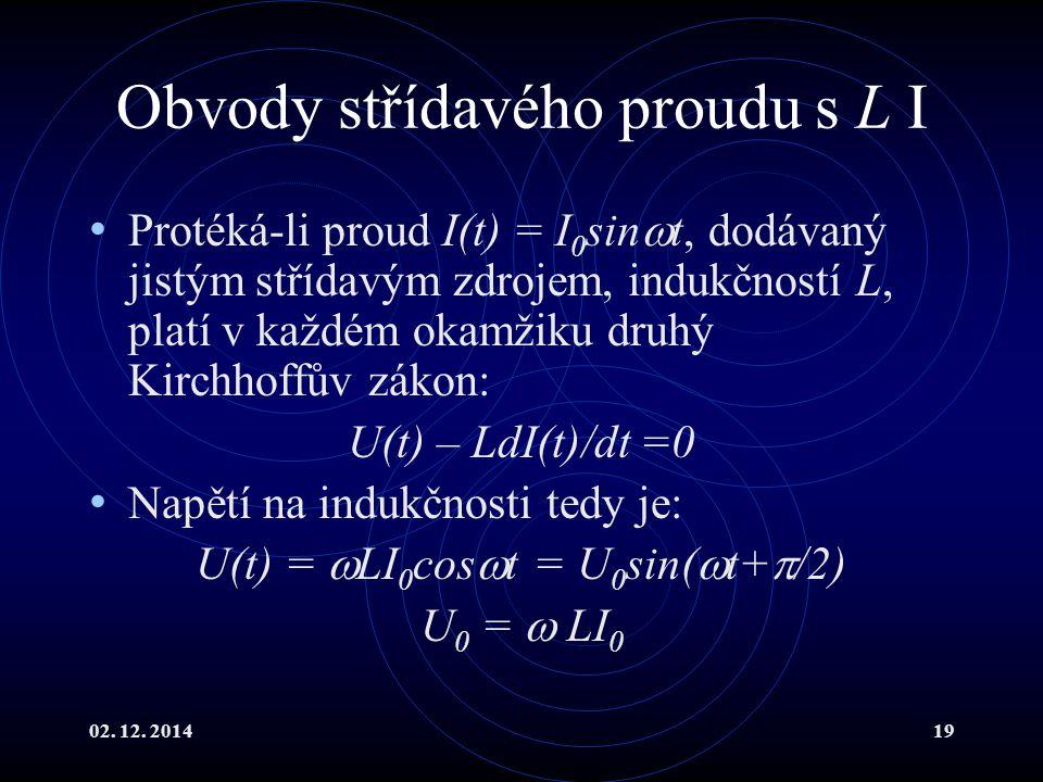 02. 12. 201419 Obvody střídavého proudu s L I Protéká-li proud I(t) = I 0 sin  t, dodávaný jistým střídavým zdrojem, indukčností L, platí v každém ok