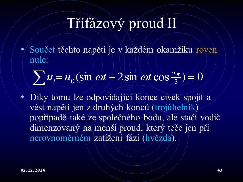 02. 12. 201443 Třífázový proud II Součet těchto napětí je v každém okamžiku roven nule:roven Díky tomu lze odpovídající konce cívek spojit a vést napě