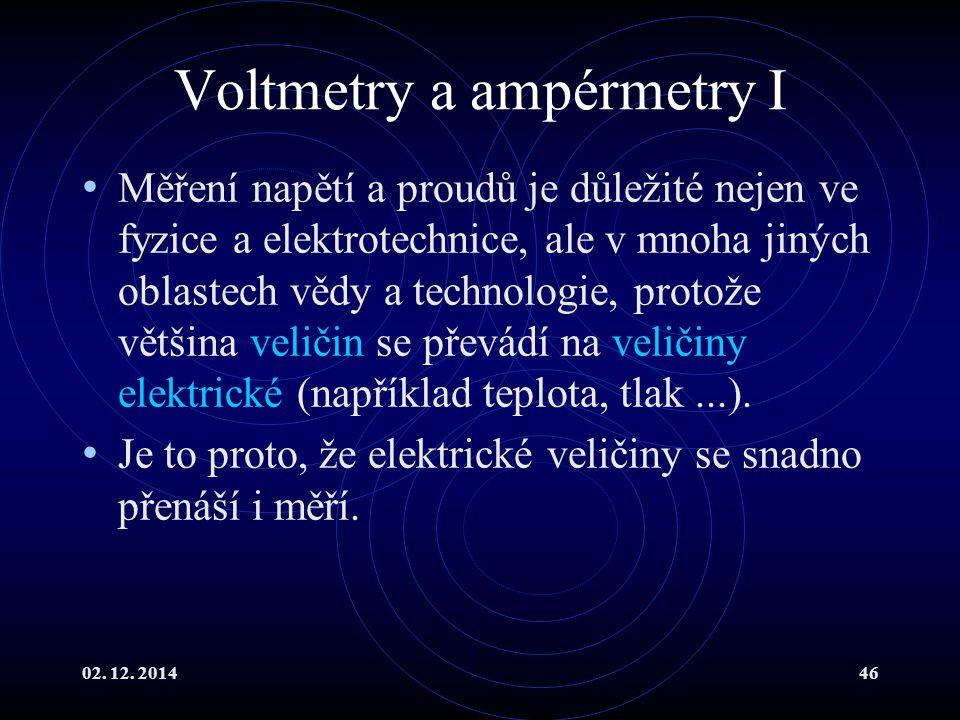 02. 12. 201446 Voltmetry a ampérmetry I Měření napětí a proudů je důležité nejen ve fyzice a elektrotechnice, ale v mnoha jiných oblastech vědy a tech