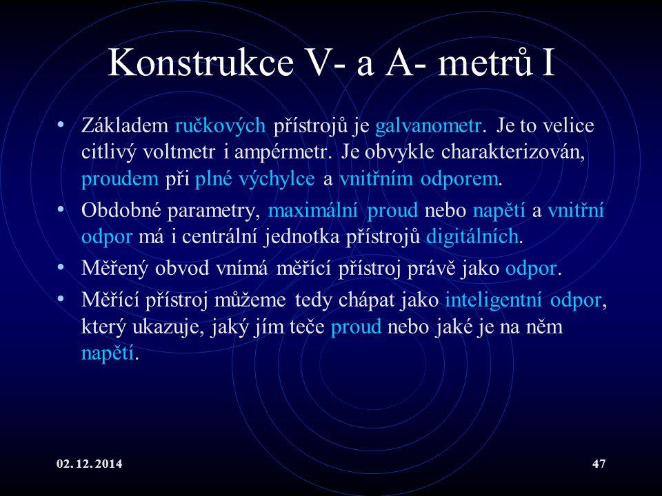 02. 12. 201447 Konstrukce V- a A- metrů I Základem ručkových přístrojů je galvanometr. Je to velice citlivý voltmetr i ampérmetr. Je obvykle charakter