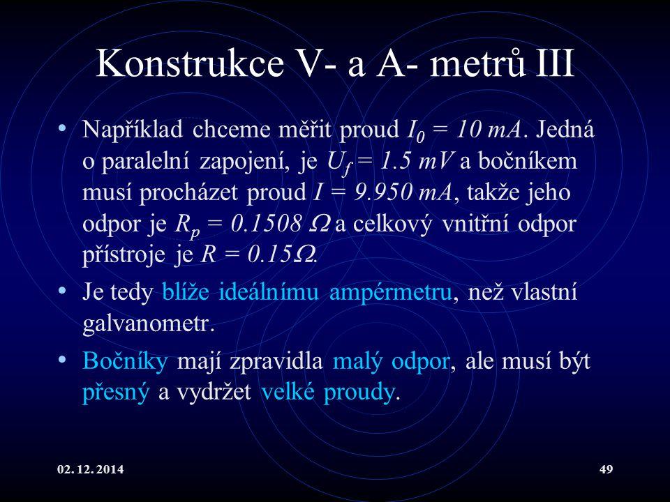 02. 12. 201449 Konstrukce V- a A- metrů III Například chceme měřit proud I 0 = 10 mA. Jedná o paralelní zapojení, je U f = 1.5 mV a bočníkem musí proc