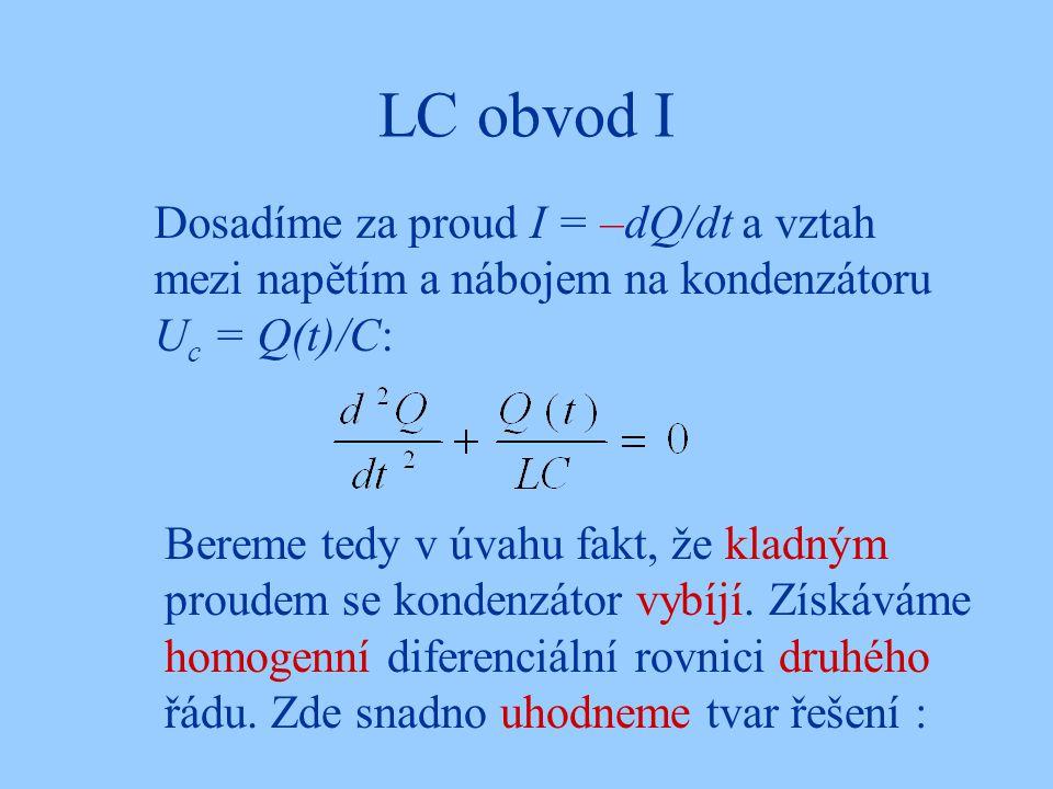 LC obvod I Dosadíme za proud I = –dQ/dt a vztah mezi napětím a nábojem na kondenzátoru U c = Q(t)/C: Bereme tedy v úvahu fakt, že kladným proudem se k
