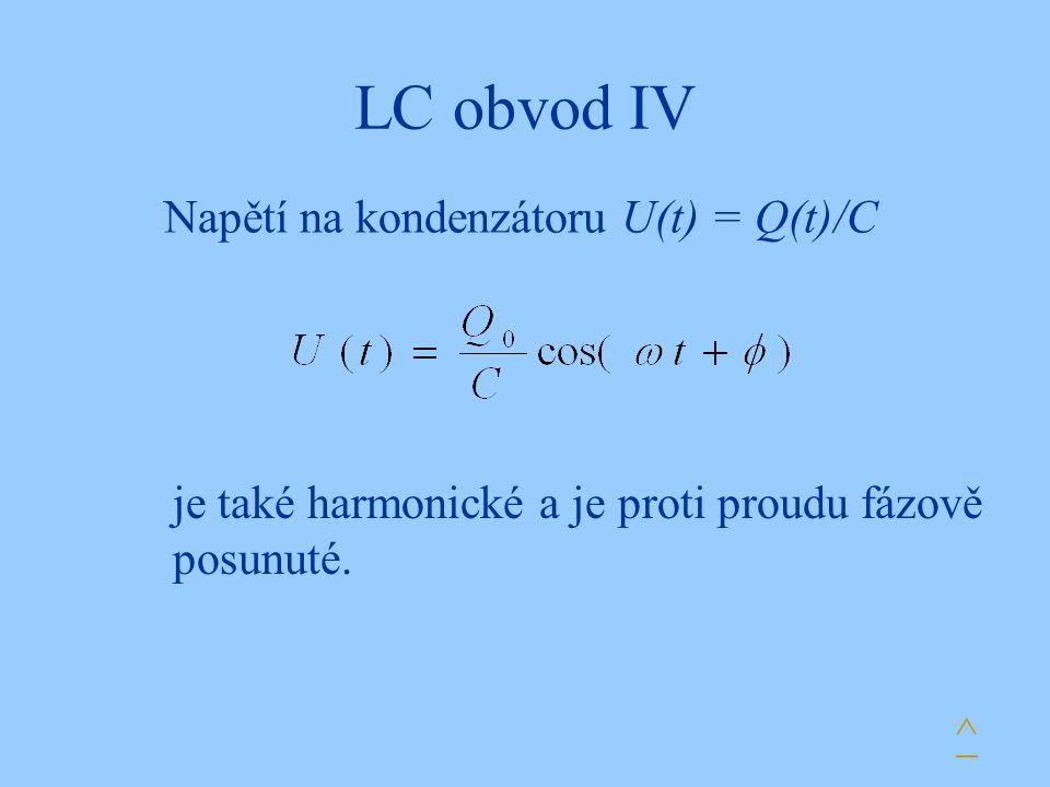 LC obvod IV Napětí na kondenzátoru U(t) = Q(t)/C je také harmonické a je proti proudu fázově posunuté. ^