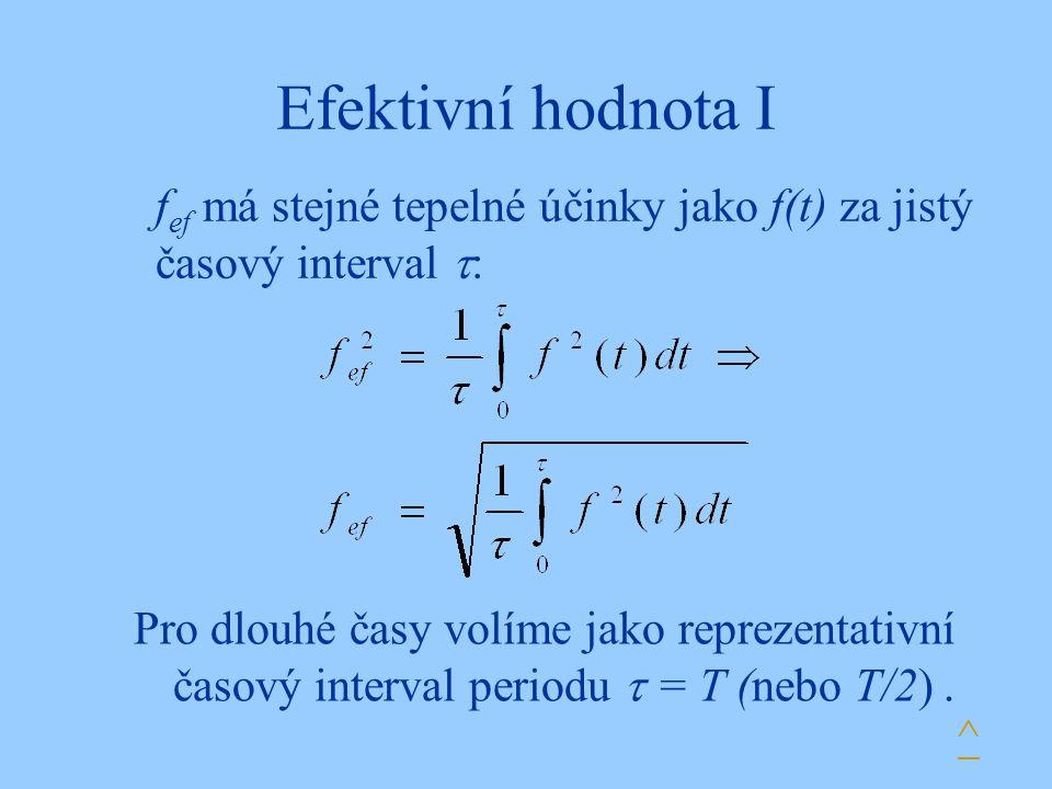 Efektivní hodnota I f ef má stejné tepelné účinky jako f(t) za jistý časový interval  : ^ Pro dlouhé časy volíme jako reprezentativní časový interval