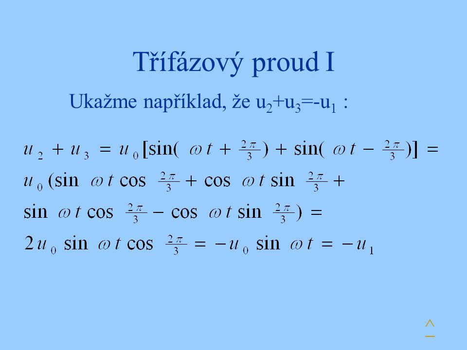 Třífázový proud I Ukažme například, že u 2 +u 3 =-u 1 : ^