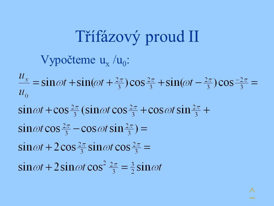 Třífázový proud II Vypočteme u x /u 0 : ^