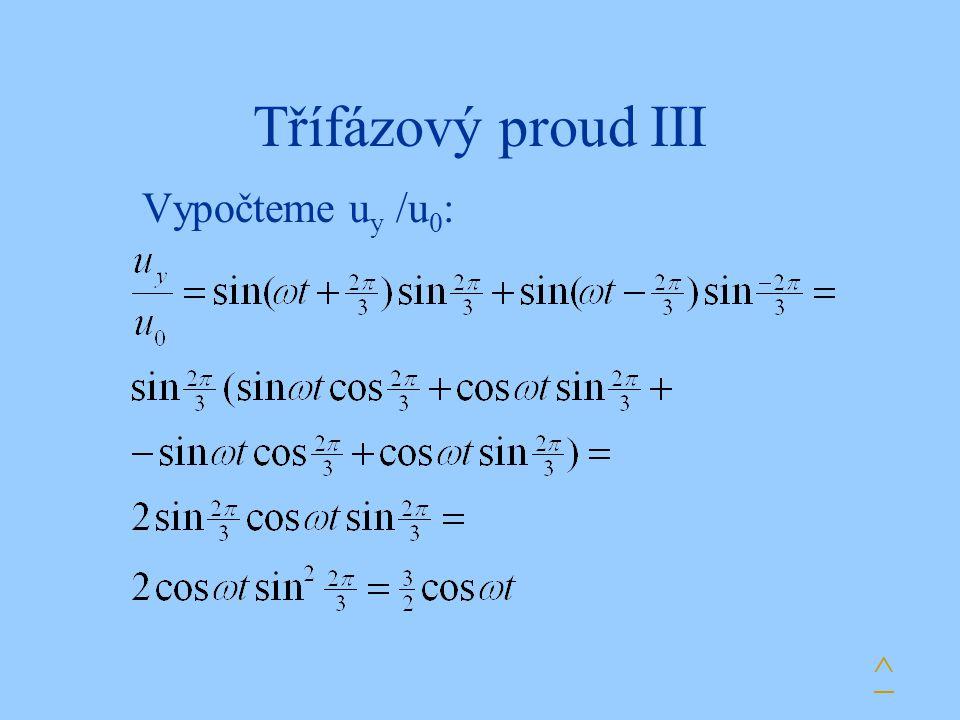 Třífázový proud III Vypočteme u y /u 0 : ^