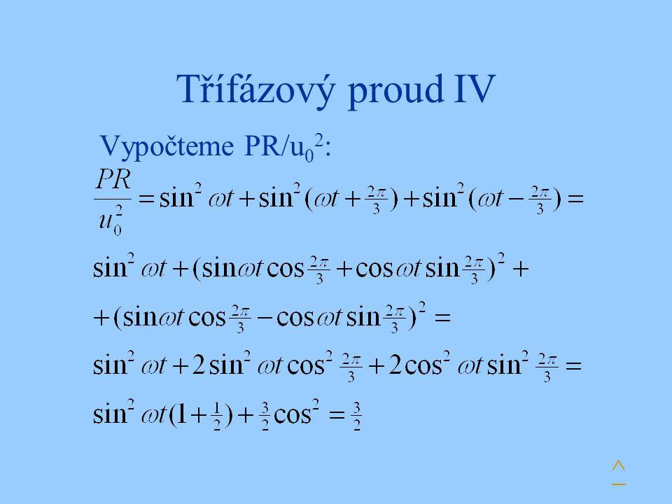 Třífázový proud IV Vypočteme PR/u 0 2 : ^