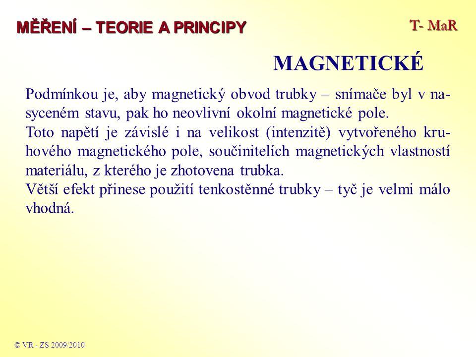 T- MaR MĚŘENÍ – TEORIE A PRINCIPY MAGNETICKÉ © VR - ZS 2009/2010 Podmínkou je, aby magnetický obvod trubky – snímače byl v na- syceném stavu, pak ho neovlivní okolní magnetické pole.