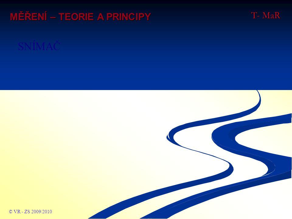 T- MaR MĚŘENÍ – TEORIE A PRINCIPY SNÍMAČ © VR - ZS 2009/2010