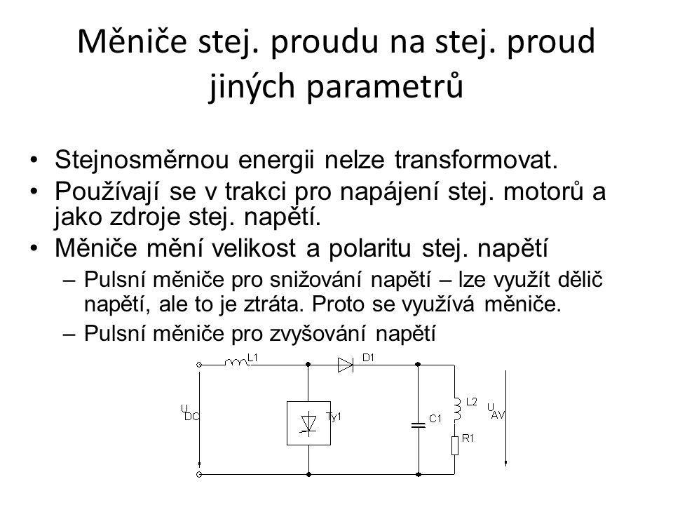 Měniče stej. proudu na stej. proud jiných parametrů Stejnosměrnou energii nelze transformovat. Používají se v trakci pro napájení stej. motorů a jako