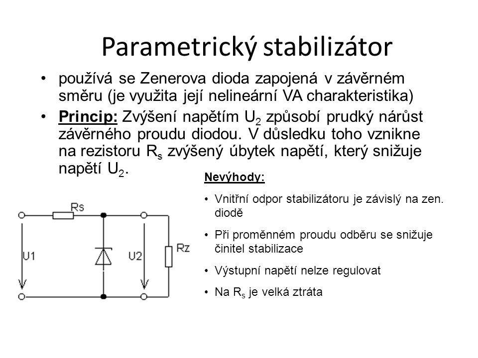Parametrický stabilizátor používá se Zenerova dioda zapojená v závěrném směru (je využita její nelineární VA charakteristika) Princip: Zvýšení napětím