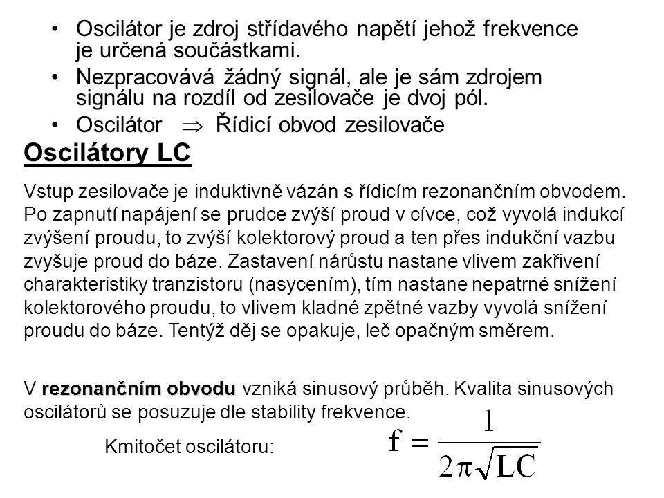 Oscilátor je zdroj střídavého napětí jehož frekvence je určená součástkami. Nezpracovává žádný signál, ale je sám zdrojem signálu na rozdíl od zesilov