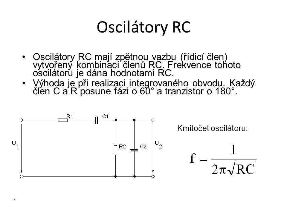 Oscilátory RC Oscilátory RC mají zpětnou vazbu (řídicí člen) vytvořený kombinací členů RC. Frekvence tohoto oscilátoru je dána hodnotami RC. Výhoda je