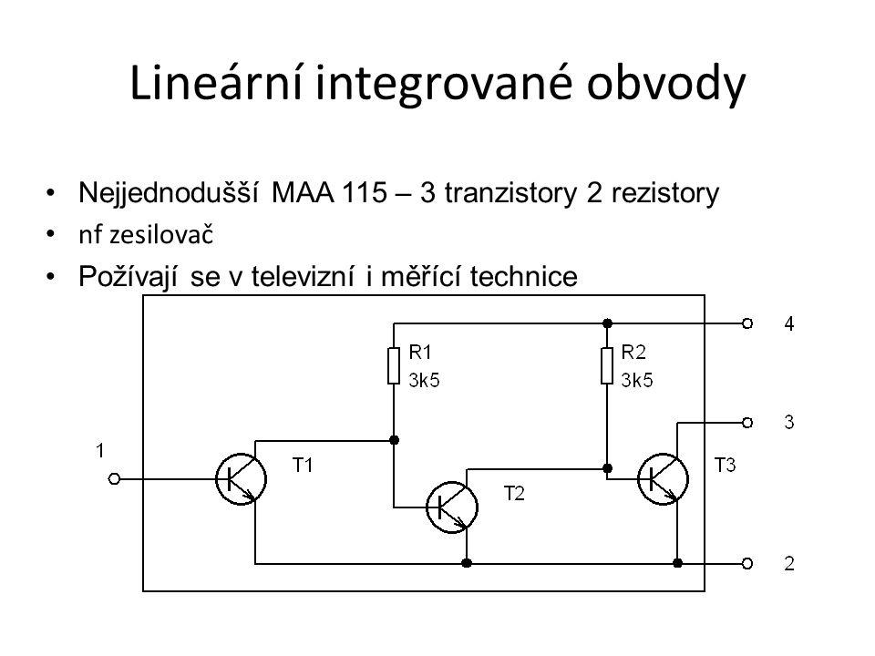 Lineární integrované obvody Nejjednodušší MAA 115 – 3 tranzistory 2 rezistory nf zesilovač Požívají se v televizní i měřící technice