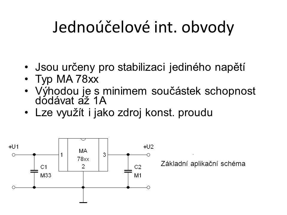 Jednoúčelové int. obvody Jsou určeny pro stabilizaci jediného napětí Typ MA 78xx Výhodou je s minimem součástek schopnost dodávat až 1A Lze využít i j