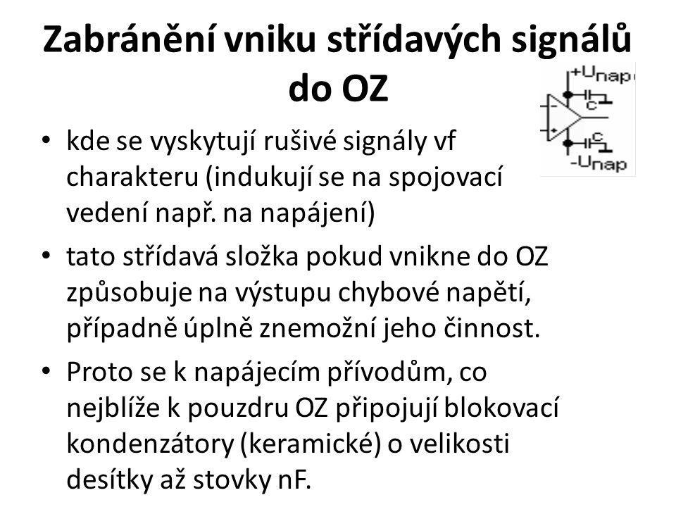 Zabránění vniku střídavých signálů do OZ kde se vyskytují rušivé signály vf charakteru (indukují se na spojovací vedení např. na napájení) tato střída