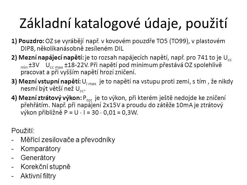 Základní katalogové údaje, použití 1) Pouzdro: OZ se vyrábějí např. v kovovém pouzdře TO5 (TO99), v plastovém DIP8, několikanásobně zesíleném DIL 2) M